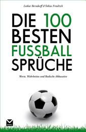 Die 100 besten Fußball-Sprüche: Worte, Wahrheiten und Badische Akkusative