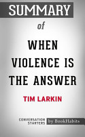 Summary of When Violence is the Answer by Tim Larkin   Conversation Starters PDF