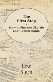 The First Step - How to Play the Ukulele and Ukulele Banjo