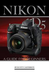Nikon D5: A Guide for Beginners