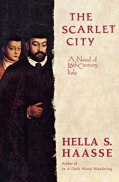 The Scarlet City: A Novel of 16th Century Italy
