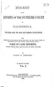 Digest of the Reports of the Supreme Court of California: Volumes One to One Hundred Inclusive. With References in Connection with the Text to the Cases Cited in California and the Pacific Coast States, and a Table of Cases Reported, Showing where They are Digested in These Volumes, Volume 1