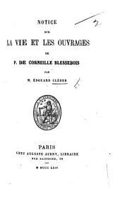 Notice sur la vie et les ouvrages de P. de Corneille Blessebois