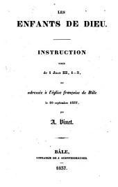 Les enfants de Dieu: instruction tirée de 1 Jean III, 1-3, et adressée à l'église française de Bâle le 10 septembre 1837