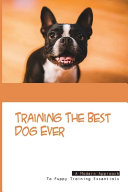 Training The Best Dog Ever  A Modern Approach To Puppy Training Essentials PDF