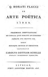 Q. Horati Flacci De arte poëtica liber: praemissa disputatione de consilio, quod Horatius in condendo poëmate suo secutus sit