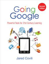 Going Google: Powerful Tools for 21st Century Learning, Edition 2