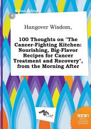 Hangover Wisdom  100 Thoughts on the Cancer Fighting Kitchen