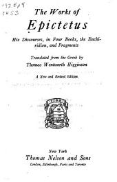 The Works of Epictetus: Consisting of His Discourses, in Four Books, the Enchiridion, and Fragments