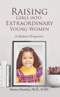 Raising Girls into Extraordinary Young Women PDF