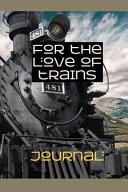 For the Love of Trains Journal