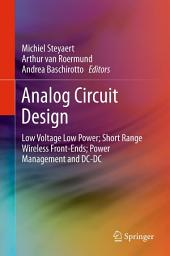 Analog Circuit Design: Low Voltage Low Power; Short Range Wireless Front-Ends; Power Management and DC-DC