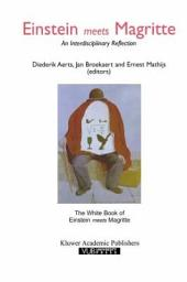 "Einstein Meets Magritte: An Interdisciplinary Reflection: The White Book of ""Einstein Meets Magritte"""