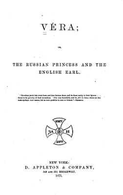 Vera  Or  The Russian Princess and the English Earl PDF