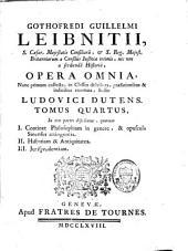 Gothofredi Guillelmi Leibnitii ... Opera omnia: nunc primum collecta, in classes distributa, praefationibus et indicibus exornata, Volume1