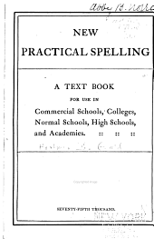 New Practical Spelling: A Text Book for Use in Commercial Schools, Colleges, Normal Schools, High Schools, and Academies