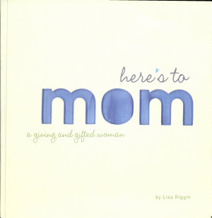 Here's to Mom a Giving and Gifted Woman