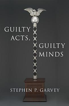 Guilty Acts  Guilty Minds   C Stephen P  Garvey PDF
