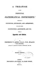 A Treatise on the Principal Mathematical Instruments Employed in Surveying, Levelling, and Astronomy...
