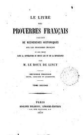 Le livre des proverbes français precédé de recherches historiques sur les proverbes français et leur emploi dans la littérature du Moyen age et de la Renaissance: 2, Volume1