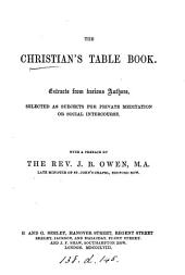 The Christian's table book, extr. from various authors, with a preface by J.B. Owen