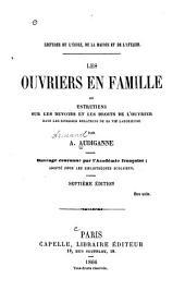 Les ouvriers en famille, ou Entretiens sur les devoirs et les droits de l'ouvrier dans les diverses relations de sa vie laborieuse: Ouvrage couronné par l'Academie française; adopté pour les bibliothèques scolaires