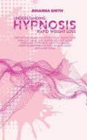 Understanding Rapid Weight Loss Hypnosis: Definitive Guide to Stop Food Addiction and Eat Healthy, Rapid Weight Loss Through Hypnotic Gastric Band, De