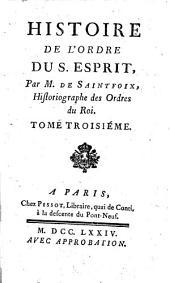 Histoire de l'ordre du S. Esprit, par M. de Saintfoix, historiographe des Ordres du Roi. Premiere partie [-tome quatrieme!: Volume1