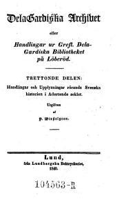 De la Gardiska Archivet (Archiv), eller Handlingar ur Grefl. Dela-Gardiska Bibliotheket pa Löberöd. Utgifven (sic!) af P(er) Wieselgren: Volym 13