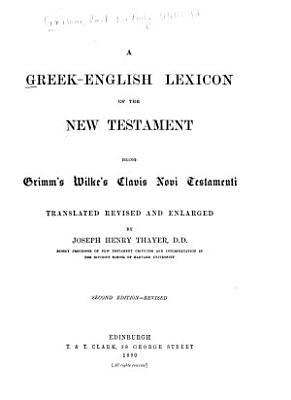 A Greek English Lexicon of the New Testament  Being Grimm s Wilke s Clavis Novi Testamenti