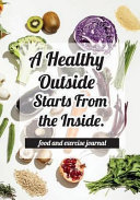 Food and Exercise Journal   a Healthy Outside Starts from the Inside PDF