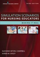 Simulation Scenarios for Nursing Educators  Third Edition PDF