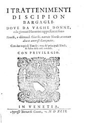 I trattenimenti di Scipion Bargagli: dove da vaghe donne e da giouani huomini rappresentati sono honesti e diletteuoli givochi: narrate novelle; e cantate alcune amorose canzonette ...