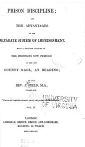 Prison discipline: and the advantages of the separate system of imprisonment, with a detailed account of the discipline now pursued in the new County Gaol, at Reading, Volume 2