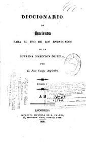 Diccionario de hacienda para el uso de los encargados de la suprema dirección de ella: Volumen 1