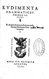 Rudimenta grammatices Thomae Linacri, ex Anglico sermone in Latinum uersa, Georgio Buchanano Scoto interprete