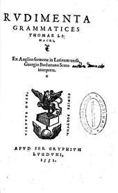 Rudimenta grammatices Thomae Linacri, ex Anglico sermone in Latinum uersa, Georgio Buchanano Scoto interprete
