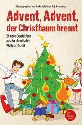 Advent, Advent, der Christbaum brennt!: 24 neue Geschichten aus der chaotischen Weihnachtszeit