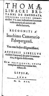 Thomae Linacri Britanni De emendata structura Latini sermonis libri VI.: Accessit Libellus eiusdem Camerarii de arte grammatica, & figuris dictionum