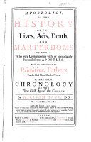 Apostolici  or  the History of the lives  acts  death  and martyrdoms of those who were contemporary with  or immediately succeeded the Apostles     The fourth edition corrected   With    Ecclesiastici  or  the History of the lives     of the most eminent fathers of the Church  that flourish d in the fourth century      PDF