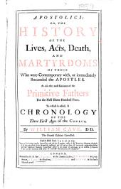 """Apostolici: or, the History of the lives, acts, death, and martyrdoms of those who were contemporary with, or immediately succeeded the Apostles ... The fourth edition corrected. [With """"Ecclesiastici: or, the History of the lives ... of the most eminent fathers of the Church, that flourish'd in the fourth century"""".]"""