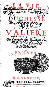 La Vie De La Duchesse De La Valiere: Où l'on voit une Relation curieuse de ses Amours [et] de sa Penitence