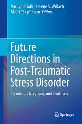Future Directions in Post-Traumatic Stress Disorder: Prevention, Diagnosis, and Treatment