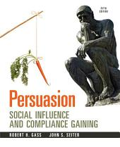 Persuasion: Social Inflence and Compliance Gaining -- Pearson eText, Edition 5