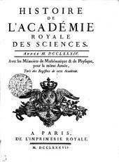 HISTOIRE DE L'ACADÉMIE ROYALE DES SCIENCES. ANNÉE M. DCCLXXXIV. Avec les Mémoires de Mathématique & de Physique, pour la même Année, Tirés des Registres de cette Académie