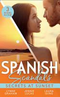 Spanish Scandals  Secrets At Sunset  The Spanish Billionaire s Pregnant Wife  Virgin Brides  Arrogant Husbands    Carrying the Spaniard s Child   Her Little Spanish Secret PDF