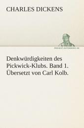 Denkwürdigkeiten des Pickwick-Klubs. Band 1. Übersetzt von Carl Kolb.