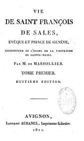 Vie de saint François de Sales, évêque et prince de Genève: instituteur de l'ordre de la Visitation de Sainte-Marie