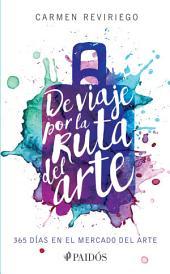 De viaje por la ruta del arte: 365 días en el mercado del arte.