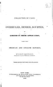 A Collection of Cases Overruled, Denied, Doubted, Or Limited in Their Application: Taken from American and English Reports